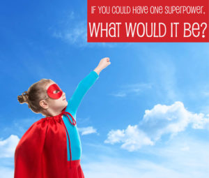 If You Could Have One Superpower, What Would It Be?